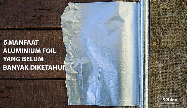 5 Manfaat Aluminium Foil yang Belum Banyak Diketahui. Super Juga Ternyata!